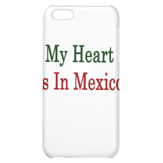 My Heart Is In Mexico Cover For iPhone 5C