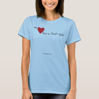 My Heart Lives in Fool's Gold T-shirt