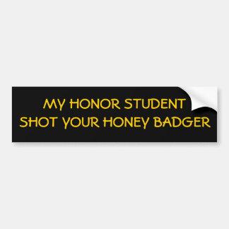 My Honor Student Shot Your Honey badger! Bumper Sticker