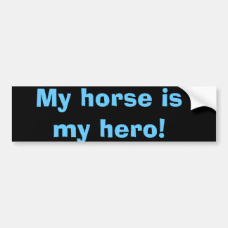 My horse is my hero! car bumper sticker