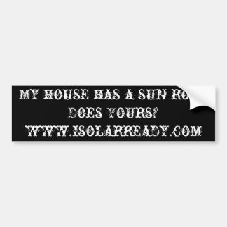 My house has a sun roof, Does Yours? Car Bumper Sticker