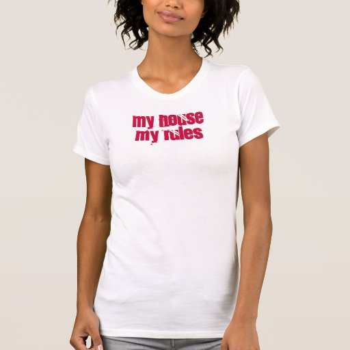 my house my rules t-shirts