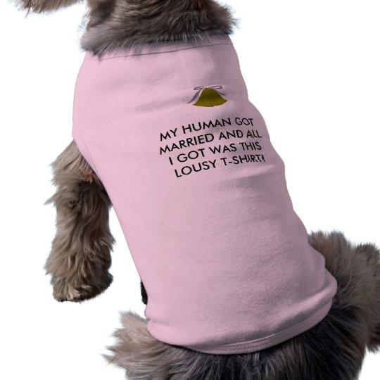 MY HUMAN GOT MARRIED - pet shirt