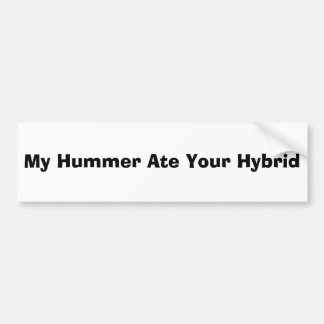 My Hummer Ate Your Hybrid Bumper Sticker