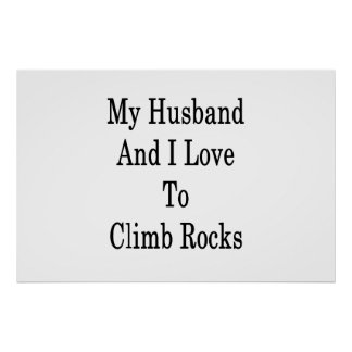 My Husband And I Love To Climb Rocks Poster
