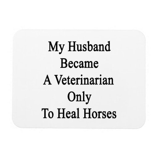 My Husband Became A Veterinarian Only To Heal Hors Vinyl Magnets