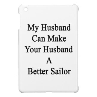 My Husband Can Make Your Husband A Better Sailor iPad Mini Cover