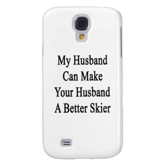 My Husband Can Make Your Husband A Better Skier Samsung Galaxy S4 Case
