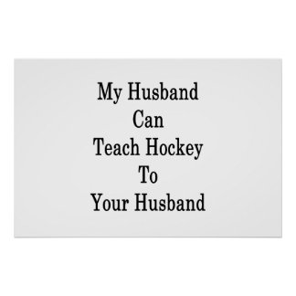 My Husband Can Teach Hockey To Your Husband Poster