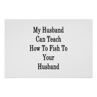 My Husband Can Teach How To Fish To Your Husband . Poster
