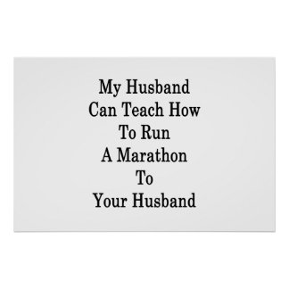 My Husband Can Teach How To Run A Marathon To Your Poster