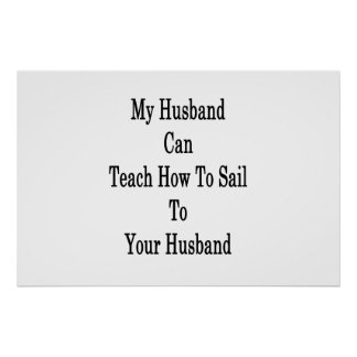 My Husband Can Teach How To Sail To Your Husband . Poster