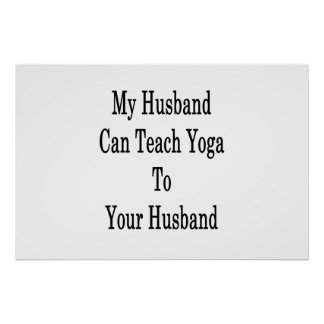 My Husband Can Teach Yoga To Your Husband Poster