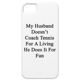 My Husband Doesn t Coach Tennis For A Living He Do iPhone 5 Covers