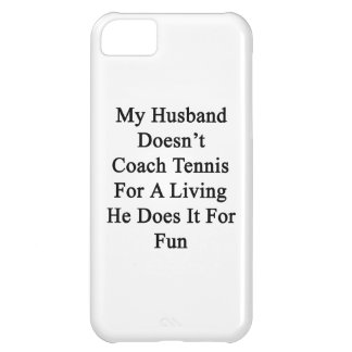 My Husband Doesn t Coach Tennis For A Living He Do iPhone 5C Covers