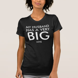 MY HUSBAND HAS A VERY BIG LENS T-Shirt
