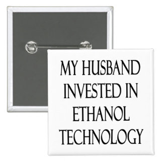 My Husband Invested In Ethanol Technology Buttons