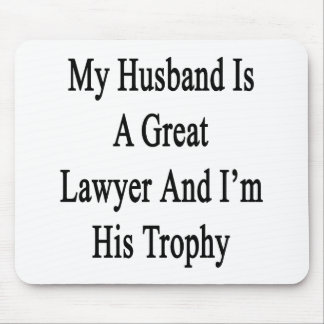 My Husband Is A Great Lawyer And I'm His Trophy Mousepad