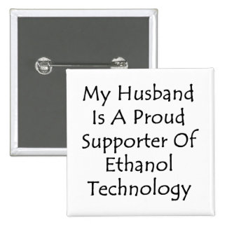 My Husband Is A Proud Supporter Of Ethanol Technol Button