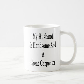 My Husband Is Handsome And A Great Carpenter Coffee Mug