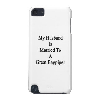 My Husband Is Married To A Great Bagpiper iPod Touch 5G Case