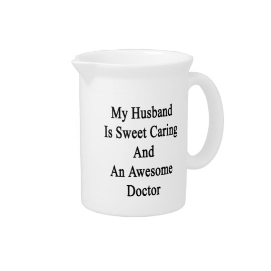 My Husband Is Sweet Caring And An Awesome Doctor. Pitcher