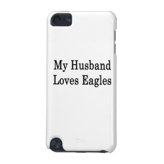 My Husband Loves Eagles iPod Touch 5G Covers