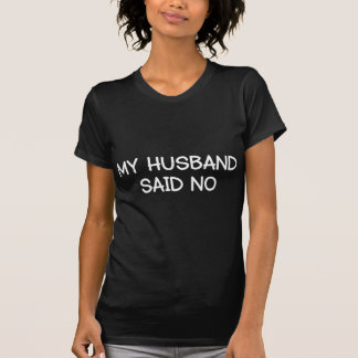 MY HUSBAND SAID NO T-Shirt