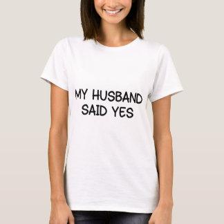 MY HUSBAND SAID YES T-Shirt