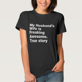 my husband's wife is freaking awesome t shirts
