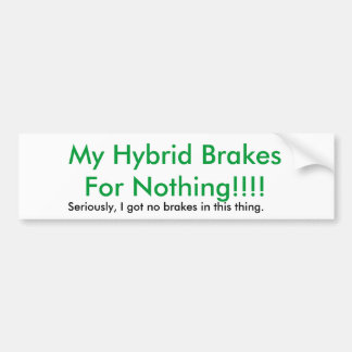 My Hybrid BrakesFor Nothing!!!!, Seriously, I g... Bumper Stickers