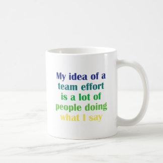 My Idea of a Team Effort... Coffee Mug