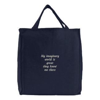 My imaginary world is          greatthey know m... embroidered tote bag