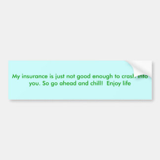 My insurance is just not good enough to crash i... car bumper sticker