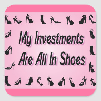 My Investments Are All In Shoes Square Sticker