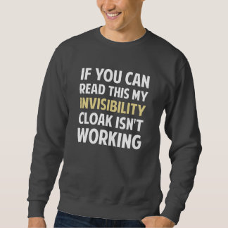 My Invisibility Cloak Isn't Working Sweatshirt
