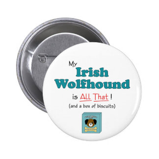 My Irish Wolfhound is All That! Pinback Button