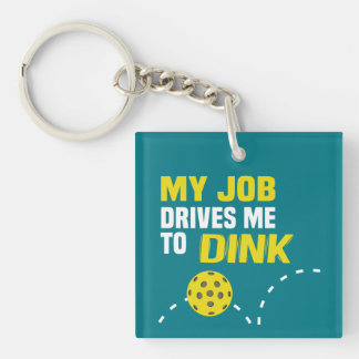 """""""My Job Drives Me to Dink"""" Pickleball Keychain"""