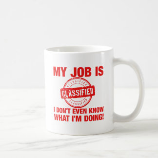 my job is classified, I.... Coffee Mug