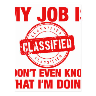my job is classified, I.... Post Cards