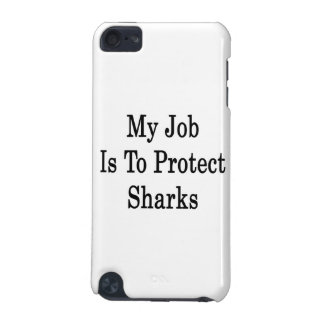 My Job Is To Protect Sharks iPod Touch (5th Generation) Cases