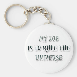 My Job Is To Rule The Universe Key Ring