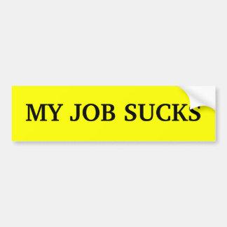 MY JOB SUCKS BUMPER STICKER