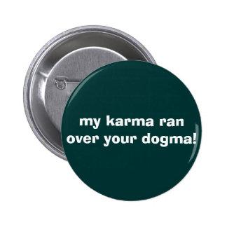 my karma ran over your dogma! 6 cm round badge