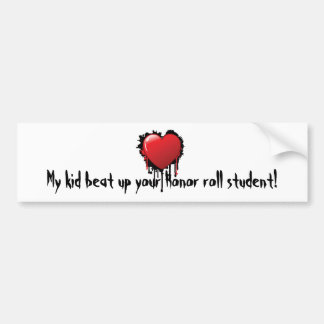 My kid beat up you Honor roll student! Bumper Bumper Sticker