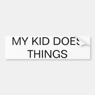 """""""MY KID DOES THINGS"""" All-Purpose Bumper Sticker"""