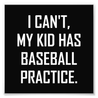 My Kid Has Baseball Practice Funny Photo Print