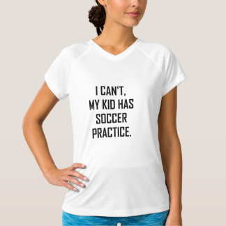 My Kid Has Soccer Practice Funny T-Shirt