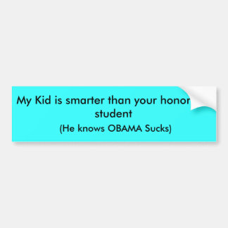 My Kid is smarter than your honor roll student,... Bumper Sticker