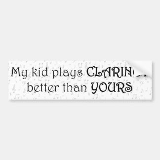 My Kid Plays Clarinet Better Than Yours Bumper Sticker